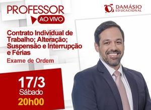 Contrato Individual de Trabalho; Alteração; Suspensão e Interrupção e  Férias . - Prof. Paulo Ralin - 1ª Fase XXV Exame
