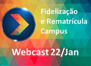 Webcast de Fidelização e Rematrícula Campus - 22/Jan