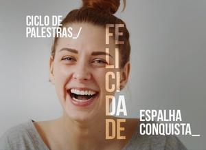 Ciclo de Palestras | Felicidade Espalha Conquista