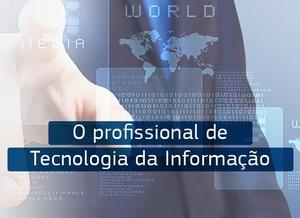 Mercado de Trabalho: O Profissional de Tecnologia da Informação